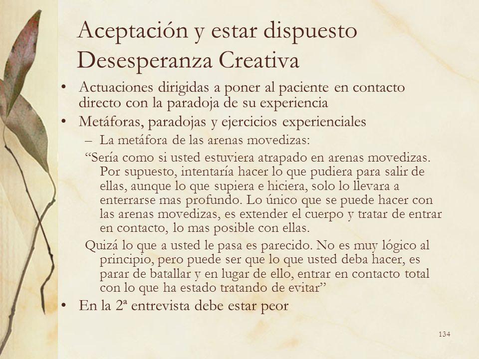 Aceptación y estar dispuesto Desesperanza Creativa Actuaciones dirigidas a poner al paciente en contacto directo con la paradoja de su experiencia Met