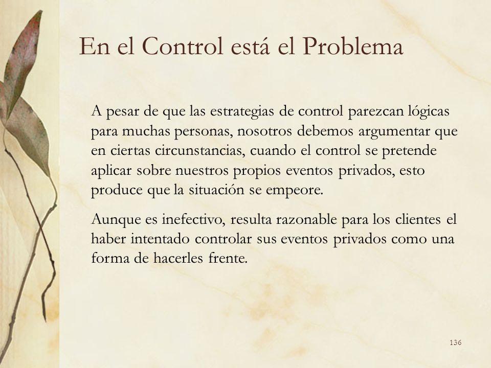 En el Control está el Problema A pesar de que las estrategias de control parezcan lógicas para muchas personas, nosotros debemos argumentar que en cie