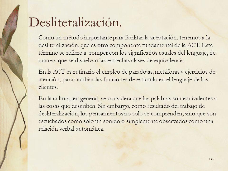 Desliteralización. Como un método importante para facilitar la aceptación, tenemos a la desliteralización, que es otro componente fundamental de la AC
