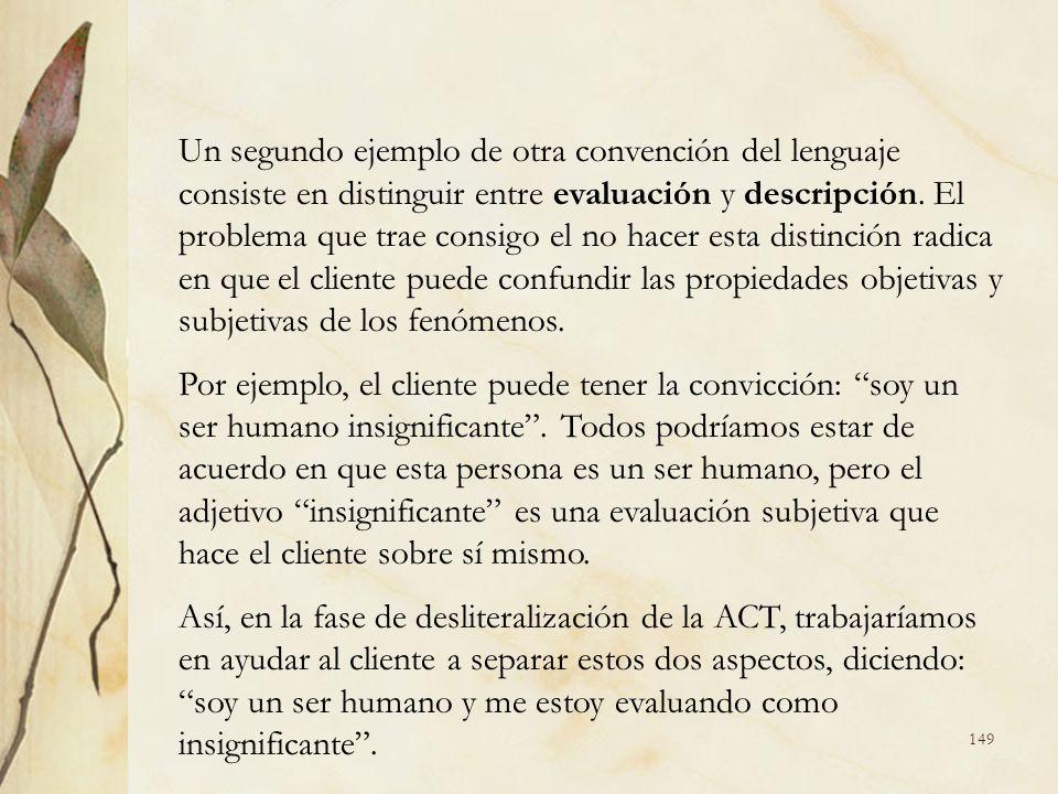 Un segundo ejemplo de otra convención del lenguaje consiste en distinguir entre evaluación y descripción. El problema que trae consigo el no hacer est