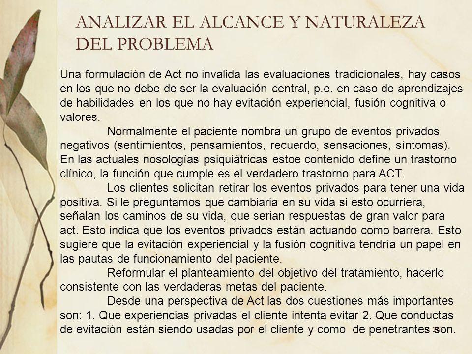 ANALIZAR EL ALCANCE Y NATURALEZA DEL PROBLEMA Una formulación de Act no invalida las evaluaciones tradicionales, hay casos en los que no debe de ser l