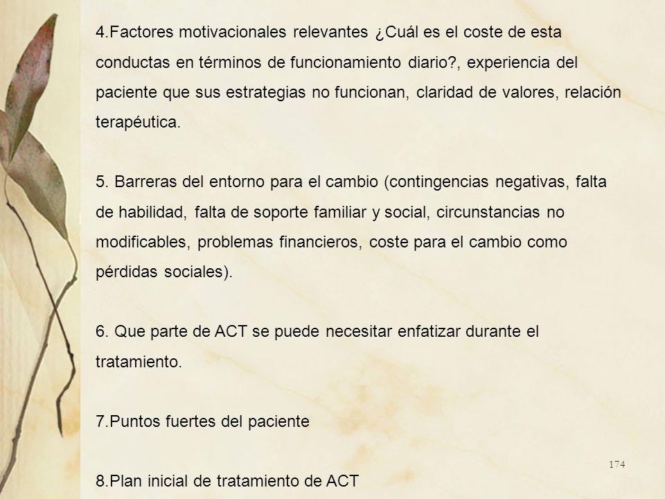 4.Factores motivacionales relevantes ¿Cuál es el coste de esta conductas en términos de funcionamiento diario?, experiencia del paciente que sus estra