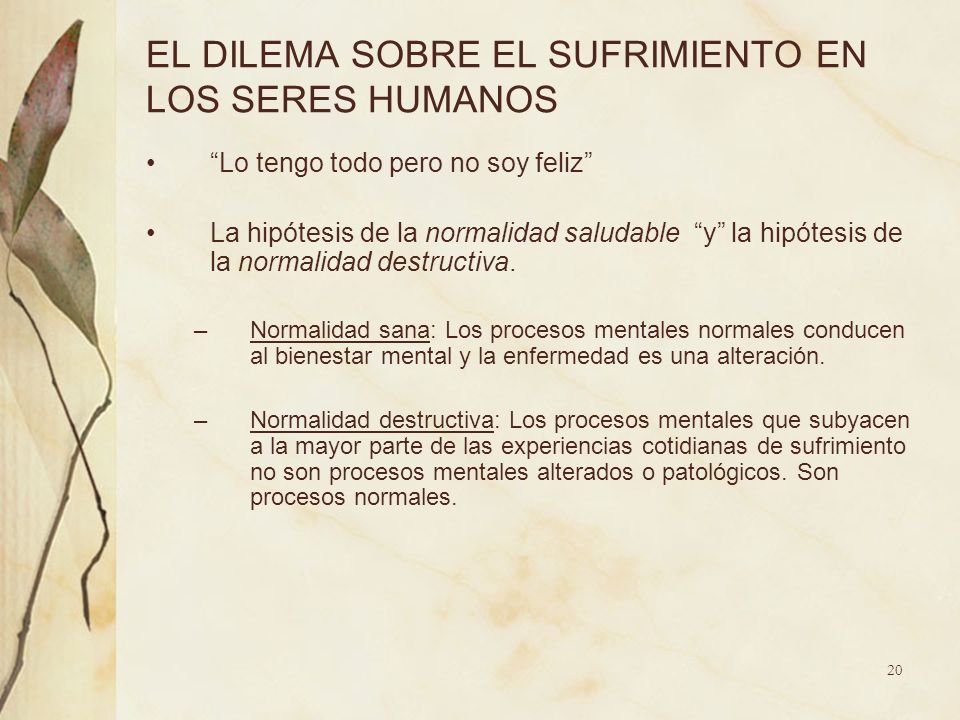 EL DILEMA SOBRE EL SUFRIMIENTO EN LOS SERES HUMANOS Lo tengo todo pero no soy feliz La hipótesis de la normalidad saludable y la hipótesis de la norma