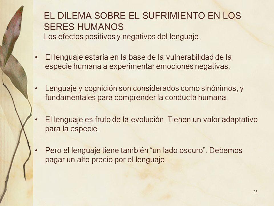 EL DILEMA SOBRE EL SUFRIMIENTO EN LOS SERES HUMANOS Los efectos positivos y negativos del lenguaje. El lenguaje estaría en la base de la vulnerabilida