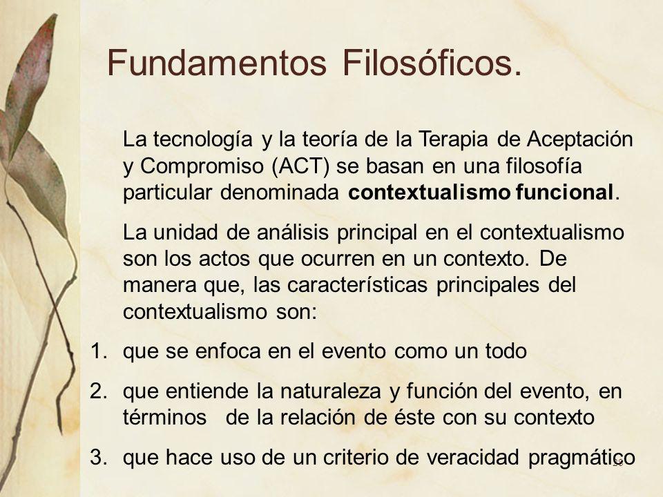 Fundamentos Filosóficos. La tecnología y la teoría de la Terapia de Aceptación y Compromiso (ACT) se basan en una filosofía particular denominada cont