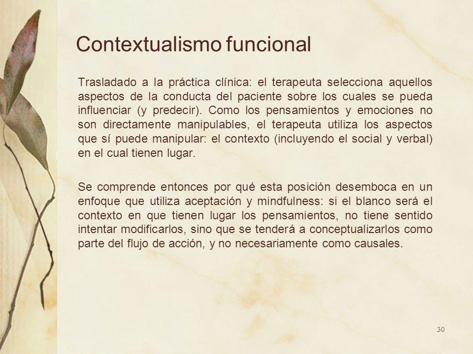 Contextualismo funcional Trasladado a la práctica clínica: el terapeuta selecciona aquellos aspectos de la conducta del paciente sobre los cuales se p