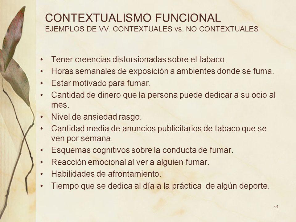 CONTEXTUALISMO FUNCIONAL EJEMPLOS DE VV. CONTEXTUALES vs. NO CONTEXTUALES Tener creencias distorsionadas sobre el tabaco. Horas semanales de exposició