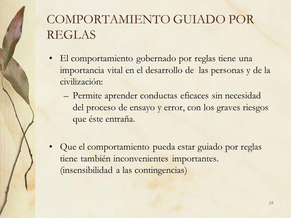 COMPORTAMIENTO GUIADO POR REGLAS El comportamiento gobernado por reglas tiene una importancia vital en el desarrollo de las personas y de la civilizac