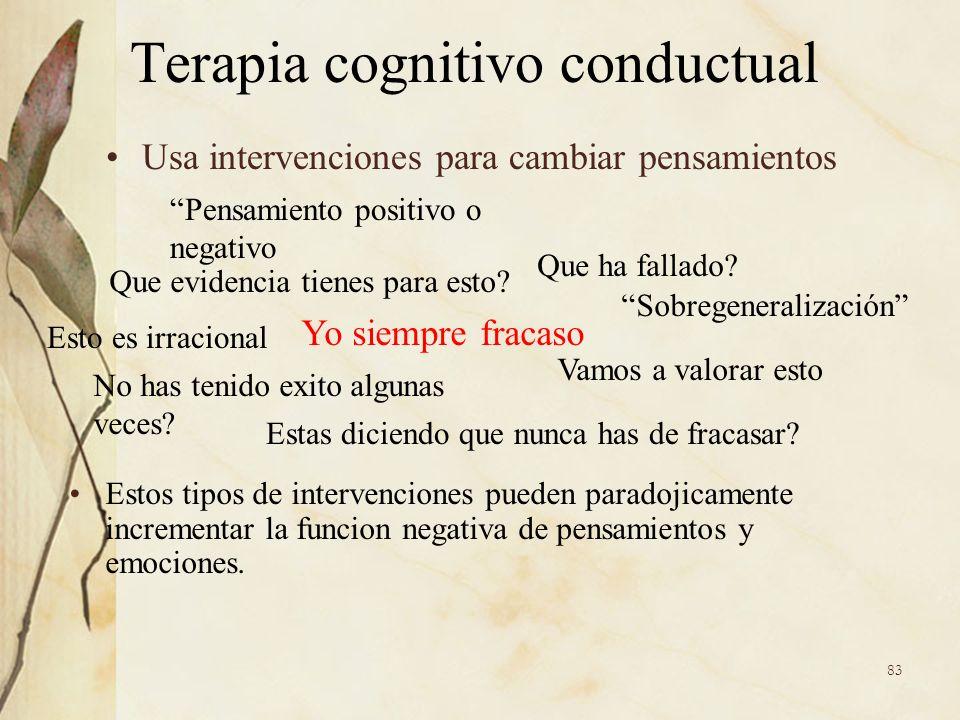 Terapia cognitivo conductual Usa intervenciones para cambiar pensamientos Yo siempre fracaso Estas diciendo que nunca has de fracasar? No has tenido e