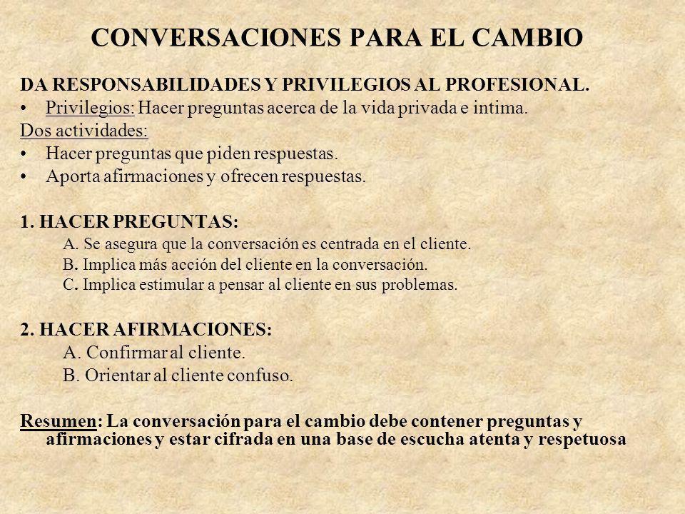 CONVERSACIONES PARA EL CAMBIO DA RESPONSABILIDADES Y PRIVILEGIOS AL PROFESIONAL. Privilegios: Hacer preguntas acerca de la vida privada e intima. Dos