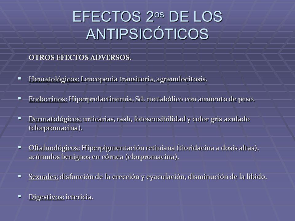EFECTOS 2 os DE LOS ANTIPSICÓTICOS OTROS EFECTOS ADVERSOS. Hematológicos: Leucopenia transitoria, agranulocitosis. Hematológicos: Leucopenia transitor
