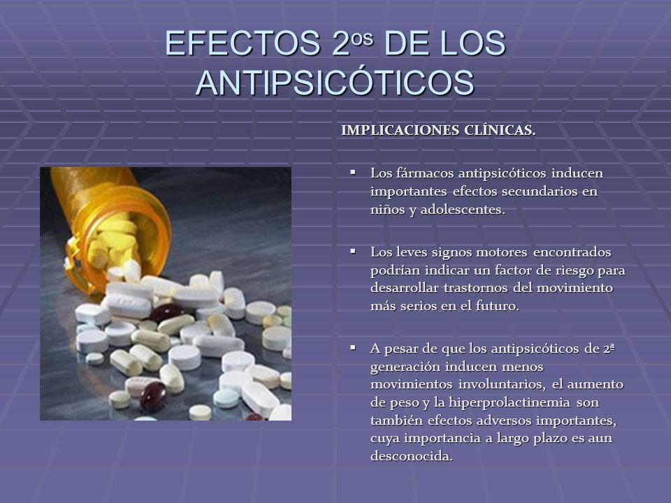 EFECTOS 2 os DE LOS ANTIPSICÓTICOS IMPLICACIONES CLÍNICAS. Los fármacos antipsicóticos inducen importantes efectos secundarios en niños y adolescentes