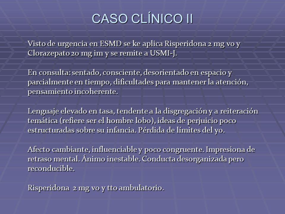 Visto de urgencia en ESMD se ke aplica Risperidona 2 mg vo y Clorazepato 20 mg im y se remite a USMI-J. En consulta: sentado, consciente, desorientado