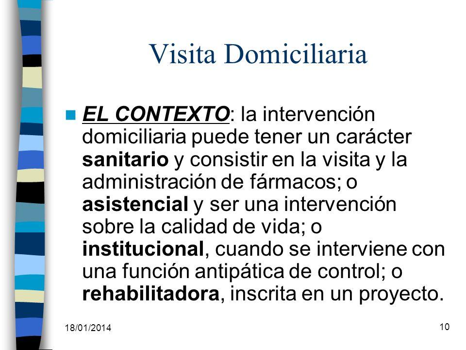 18/01/2014 10 Visita Domiciliaria EL CONTEXTO: la intervención domiciliaria puede tener un carácter sanitario y consistir en la visita y la administra