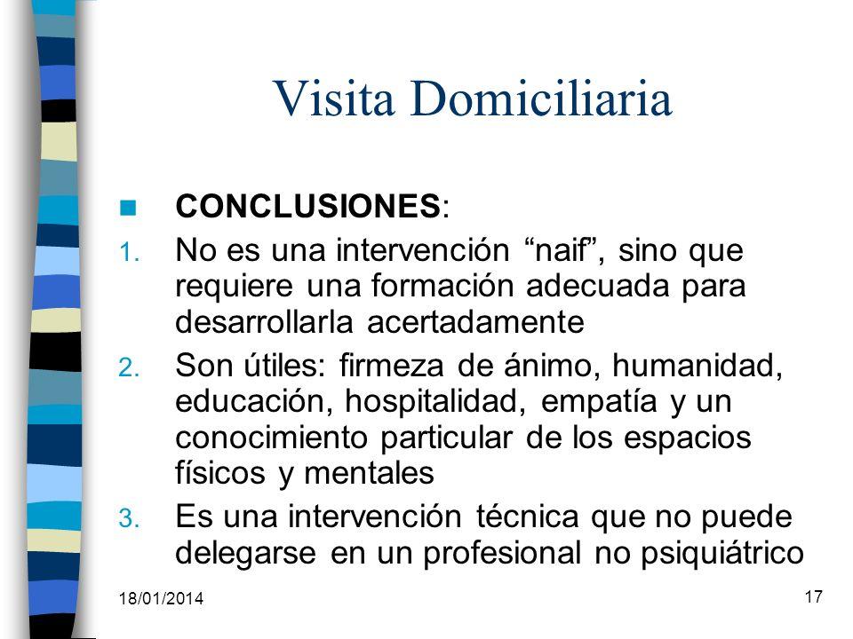 18/01/2014 17 Visita Domiciliaria CONCLUSIONES: 1. No es una intervención naif, sino que requiere una formación adecuada para desarrollarla acertadame