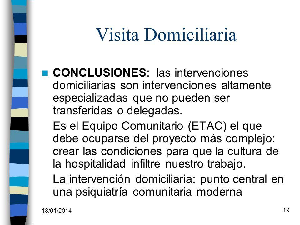 18/01/2014 19 Visita Domiciliaria CONCLUSIONES: las intervenciones domiciliarias son intervenciones altamente especializadas que no pueden ser transfe