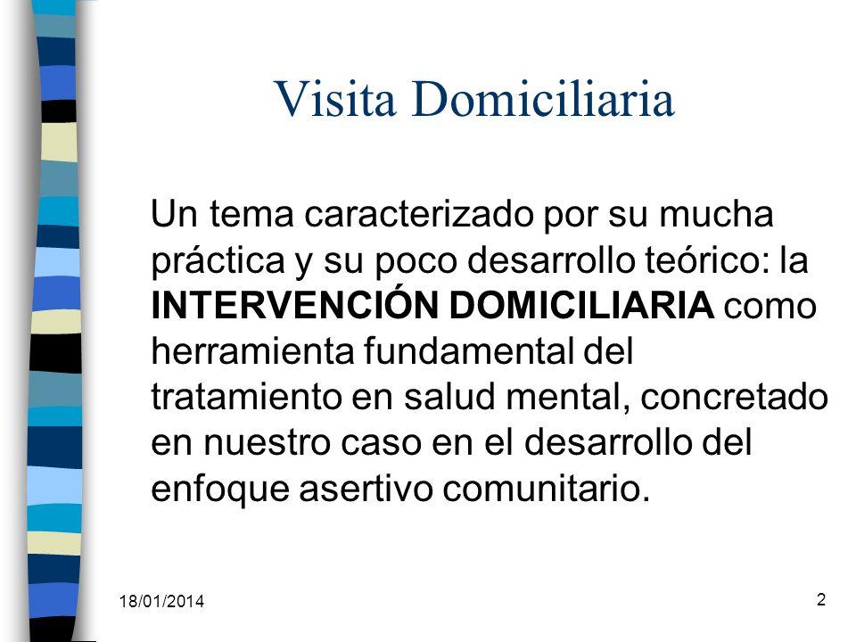 18/01/2014 2 Visita Domiciliaria Un tema caracterizado por su mucha práctica y su poco desarrollo teórico: la INTERVENCIÓN DOMICILIARIA como herramien