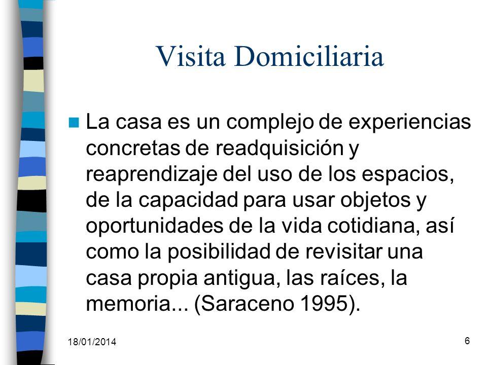 18/01/2014 6 Visita Domiciliaria La casa es un complejo de experiencias concretas de readquisición y reaprendizaje del uso de los espacios, de la capa
