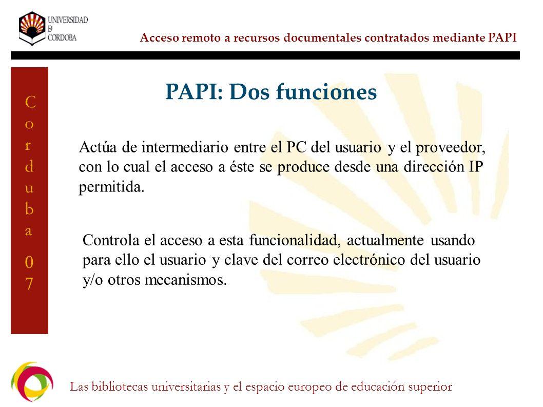 Acceso remoto a recursos documentales contratados mediante PAPI Las bibliotecas universitarias y el espacio europeo de educación superior Corduba07Cor