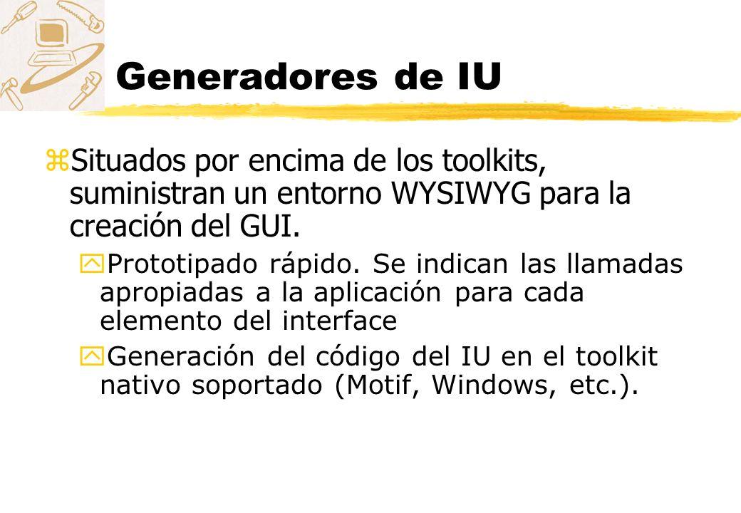 Generadores de IU zSituados por encima de los toolkits, suministran un entorno WYSIWYG para la creación del GUI. yPrototipado rápido. Se indican las l