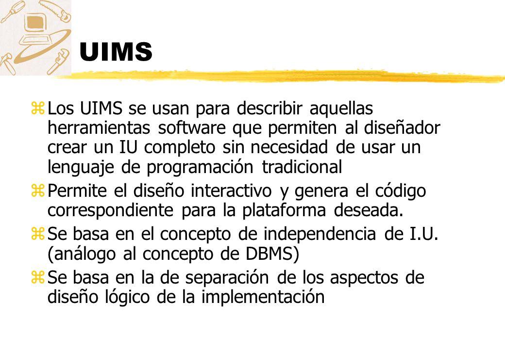 UIMS zLos UIMS se usan para describir aquellas herramientas software que permiten al diseñador crear un IU completo sin necesidad de usar un lenguaje