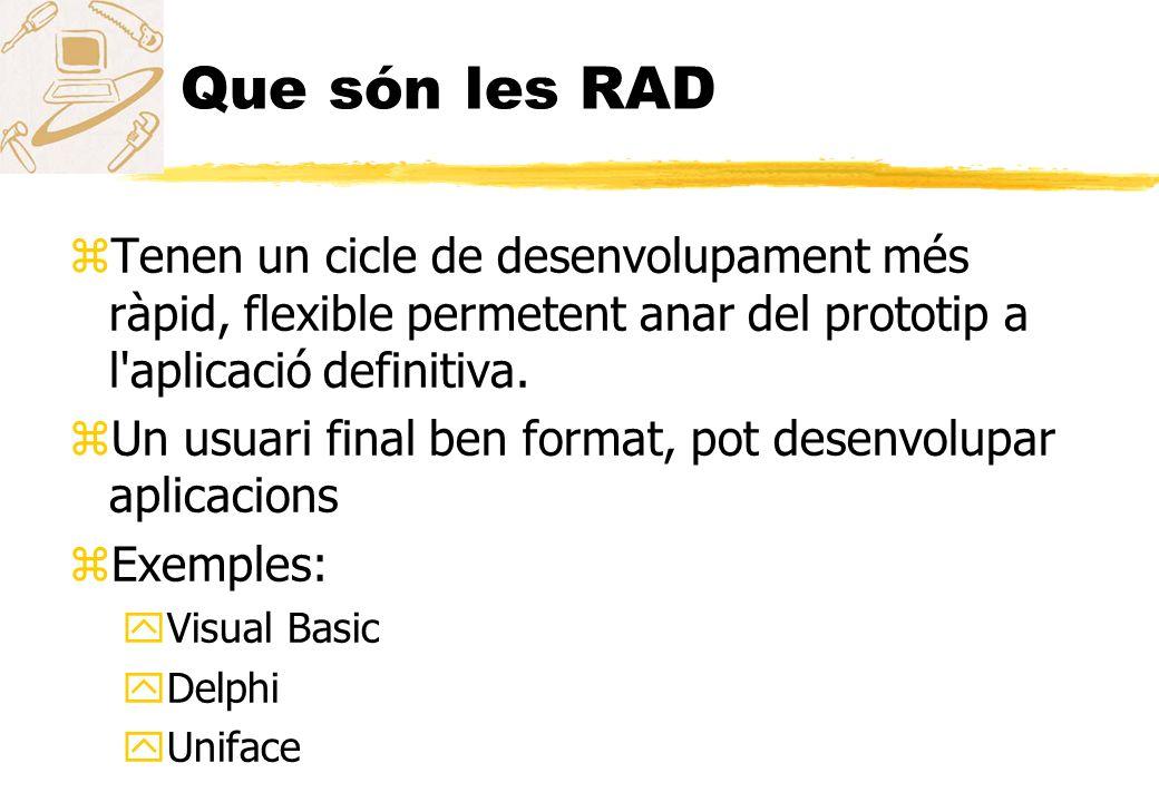 Que són les RAD zTenen un cicle de desenvolupament més ràpid, flexible permetent anar del prototip a l'aplicació definitiva. zUn usuari final ben form