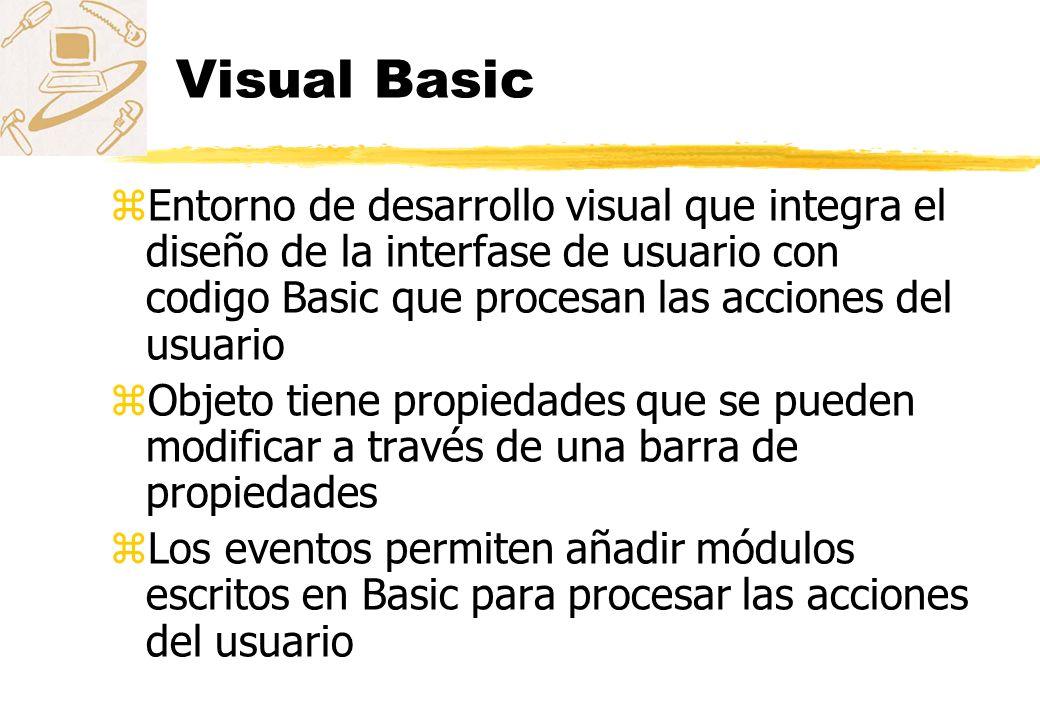 Visual Basic zEntorno de desarrollo visual que integra el diseño de la interfase de usuario con codigo Basic que procesan las acciones del usuario zOb