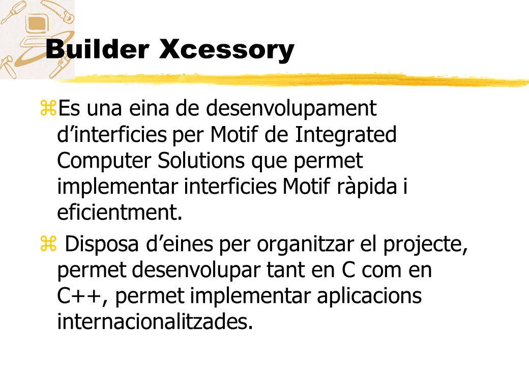 Builder Xcessory zEs una eina de desenvolupament dinterficies per Motif de Integrated Computer Solutions que permet implementar interficies Motif ràpi