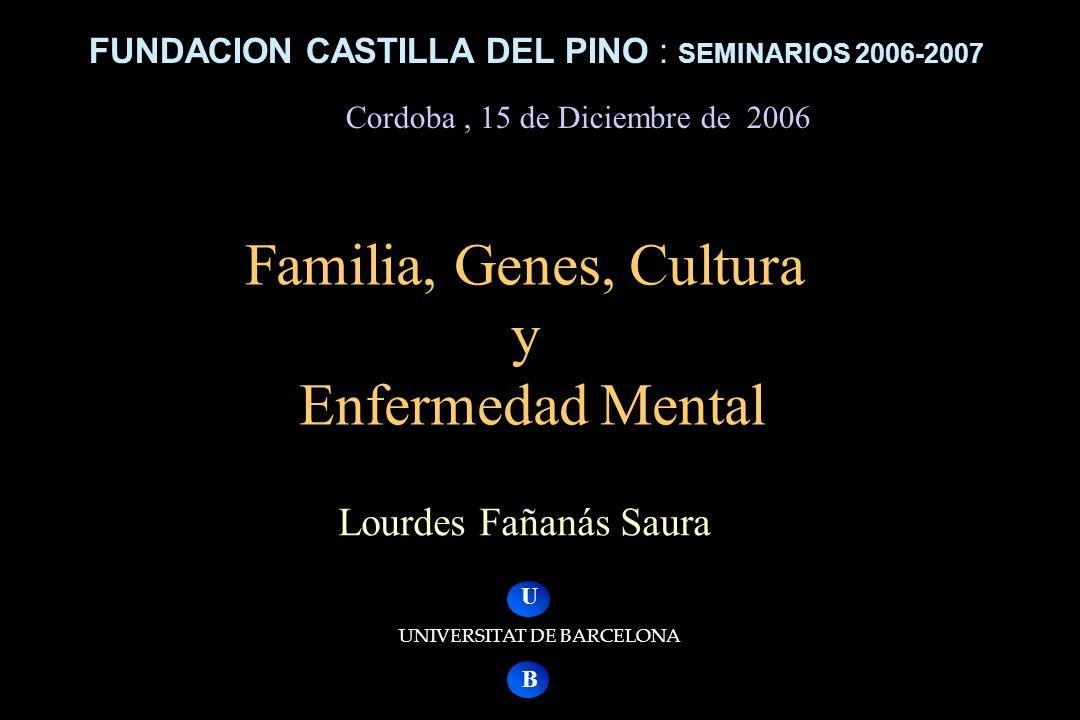 Lourdes Fañanás Saura Familia, Genes, Cultura y Enfermedad Mental Familia, Genes, Cultura y Enfermedad Mental U B UNIVERSITAT DE BARCELONA FUNDACION C