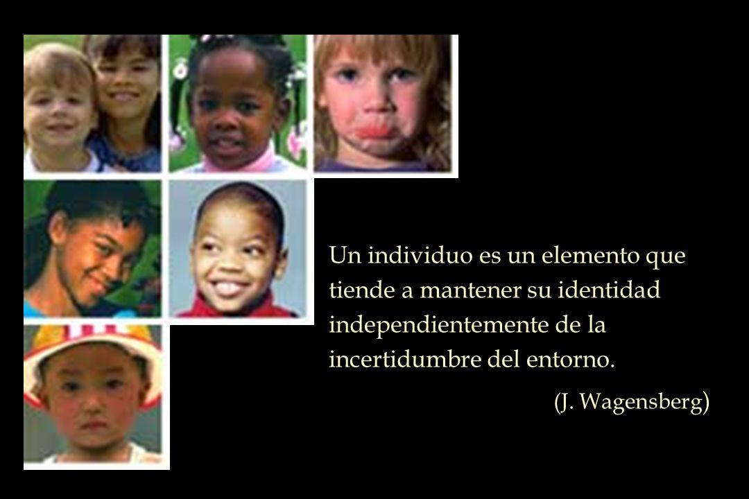 Un individuo es un elemento que tiende a mantener su identidad independientemente de la incertidumbre del entorno. (J. Wagensberg )