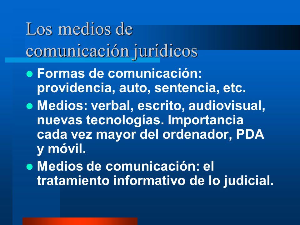 Los medios de comunicación jurídicos Formas de comunicación: providencia, auto, sentencia, etc.