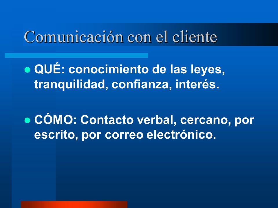 Comunicación con el cliente QUÉ: conocimiento de las leyes, tranquilidad, confianza, interés.