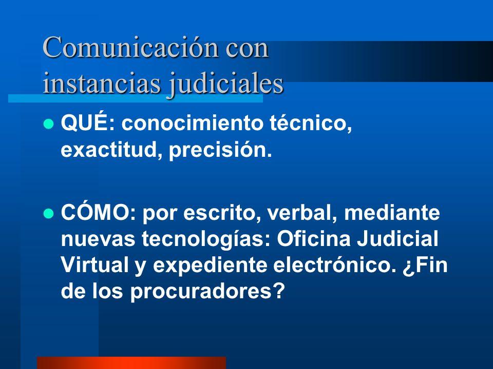 Comunicación con instancias judiciales QUÉ: conocimiento técnico, exactitud, precisión.