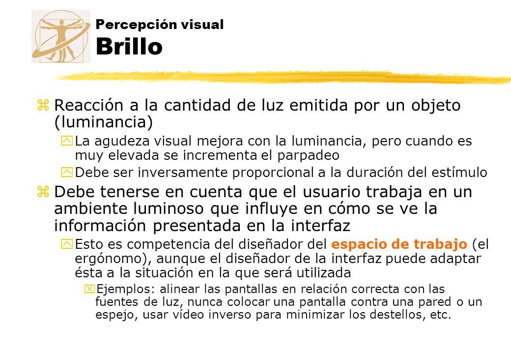 Percepción visual Brillo zReacción a la cantidad de luz emitida por un objeto (luminancia) yLa agudeza visual mejora con la luminancia, pero cuando es