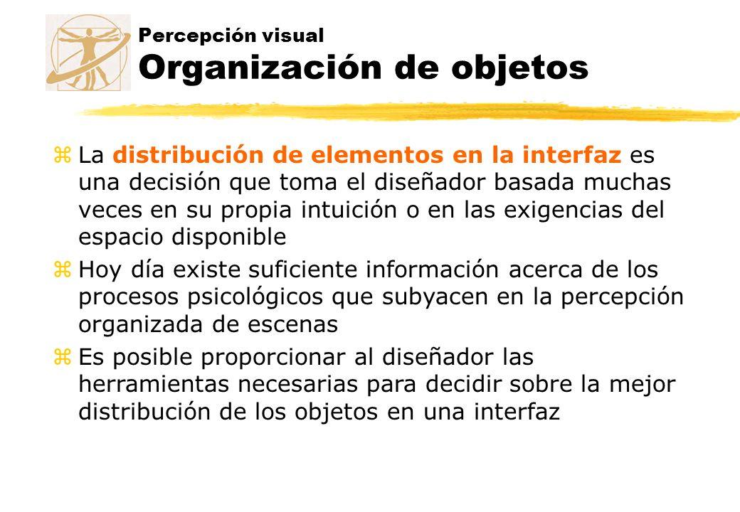 Percepción visual Organización de objetos zLa distribución de elementos en la interfaz es una decisión que toma el diseñador basada muchas veces en su