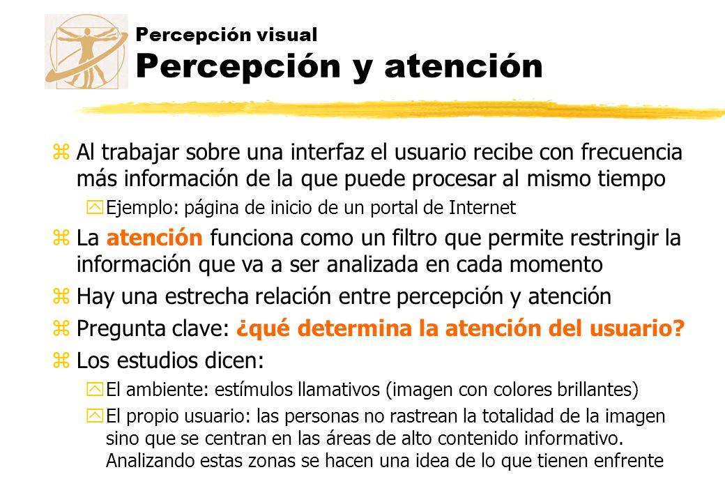 Percepción visual Percepción y atención zAl trabajar sobre una interfaz el usuario recibe con frecuencia más información de la que puede procesar al m