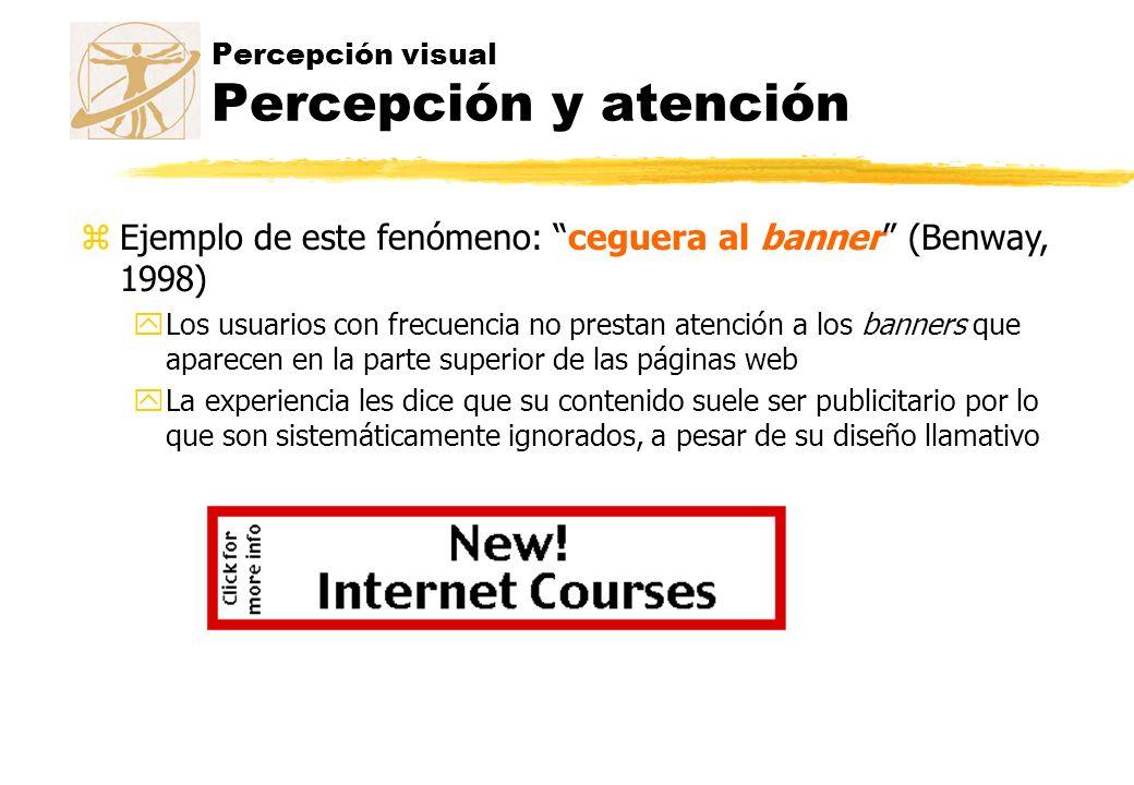Percepción visual Percepción y atención zEjemplo de este fenómeno: ceguera al banner (Benway, 1998) yLos usuarios con frecuencia no prestan atención a