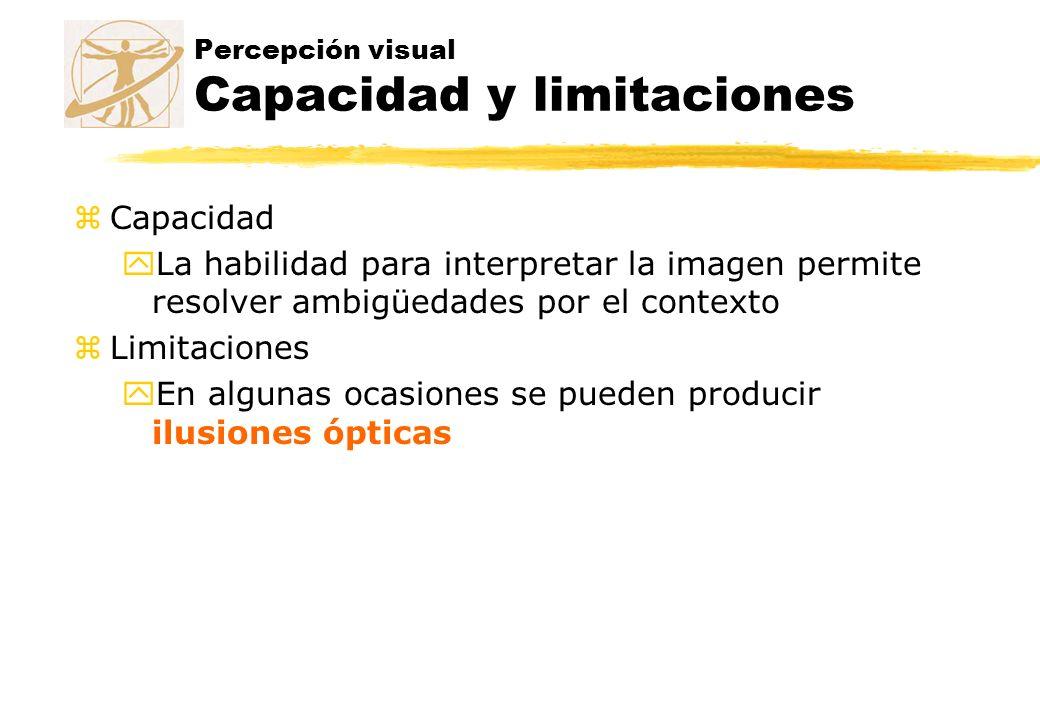 Percepción visual Capacidad y limitaciones zCapacidad yLa habilidad para interpretar la imagen permite resolver ambigüedades por el contexto zLimitaci