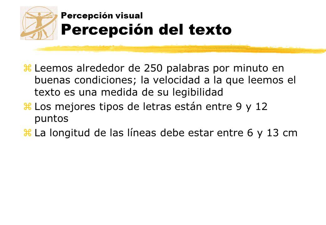 Percepción visual Percepción del texto zLeemos alrededor de 250 palabras por minuto en buenas condiciones; la velocidad a la que leemos el texto es un