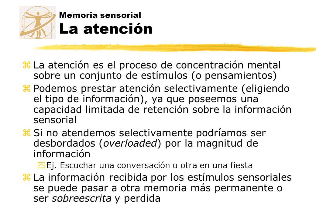 Memoria sensorial La atención zLa atención es el proceso de concentración mental sobre un conjunto de estímulos (o pensamientos) zPodemos prestar aten