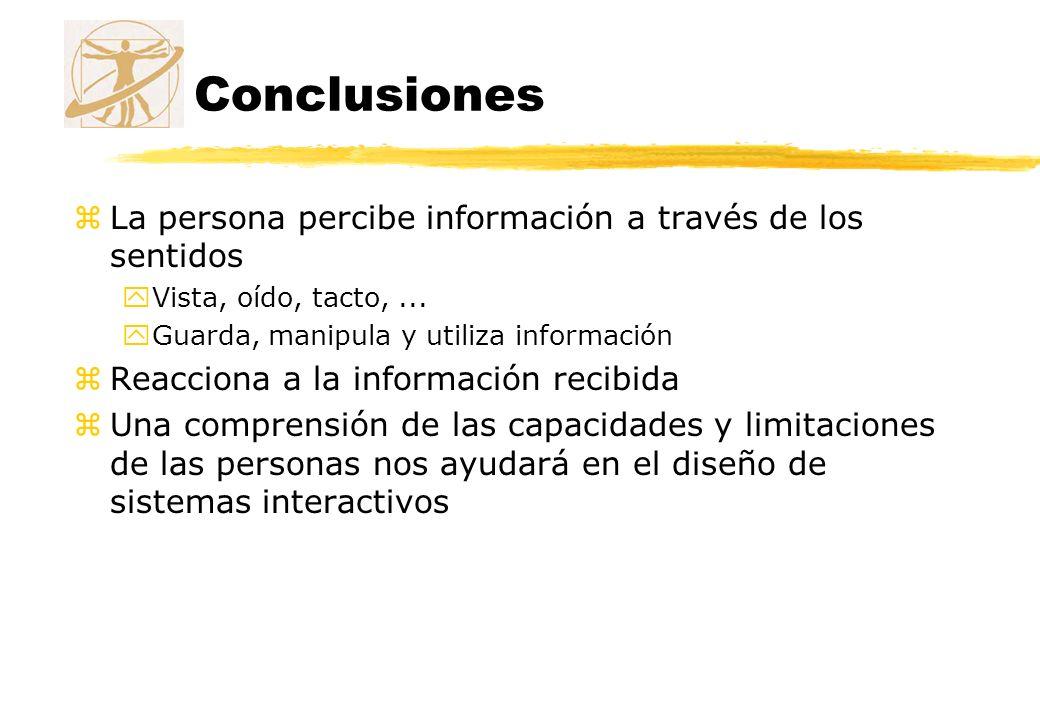 Conclusiones zLa persona percibe información a través de los sentidos yVista, oído, tacto,... yGuarda, manipula y utiliza información zReacciona a la