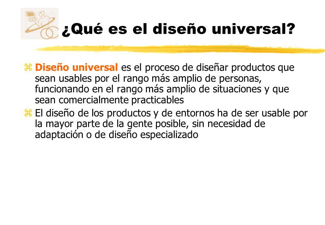 ¿Qué es el diseño universal? z Diseño universal es el proceso de diseñar productos que sean usables por el rango más amplio de personas, funcionando e