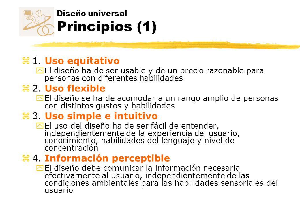 Diseño universal Principios (1) z 1. Uso equitativo y El diseño ha de ser usable y de un precio razonable para personas con diferentes habilidades z 2