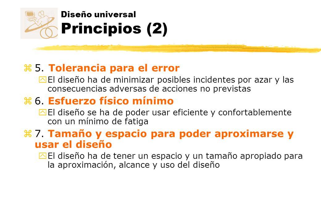 Diseño universal Principios (2) z 5. Tolerancia para el error y El diseño ha de minimizar posibles incidentes por azar y las consecuencias adversas de