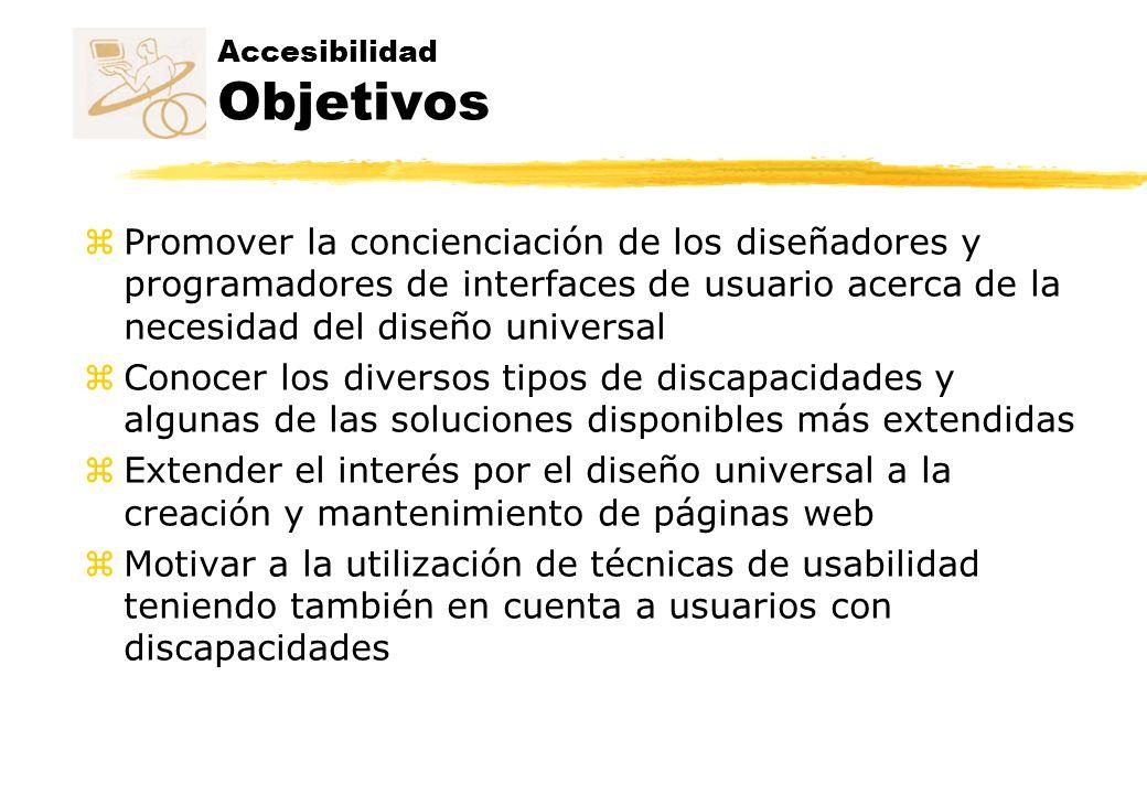 Accesibilidad Objetivos z Promover la concienciación de los diseñadores y programadores de interfaces de usuario acerca de la necesidad del diseño uni