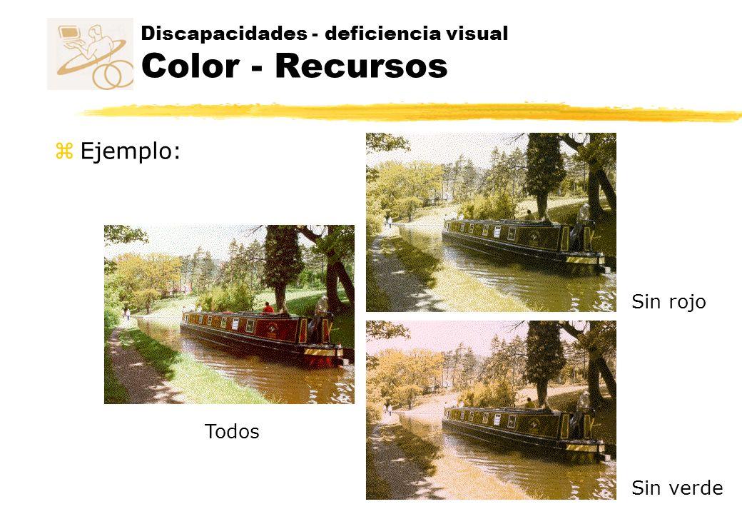 Discapacidades - deficiencia visual Color - Recursos Sin rojo Sin verde Todos z Ejemplo: