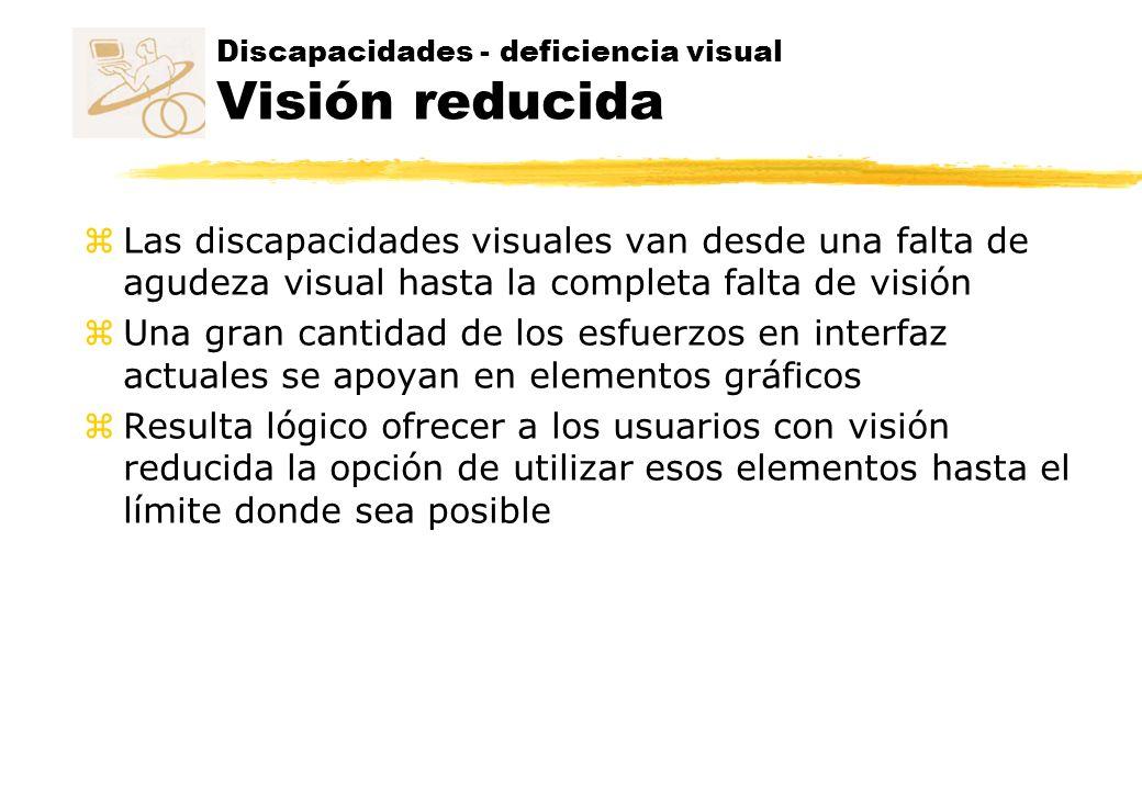 Discapacidades - deficiencia visual Visión reducida z Las discapacidades visuales van desde una falta de agudeza visual hasta la completa falta de vis