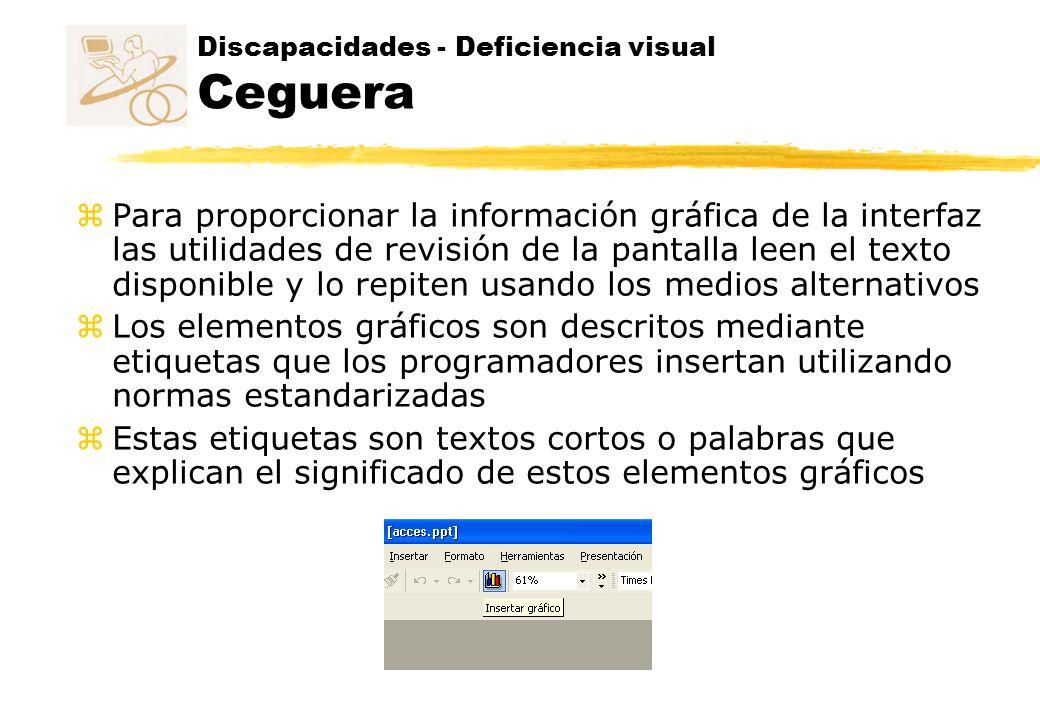 Discapacidades - Deficiencia visual Ceguera z Para proporcionar la información gráfica de la interfaz las utilidades de revisión de la pantalla leen e