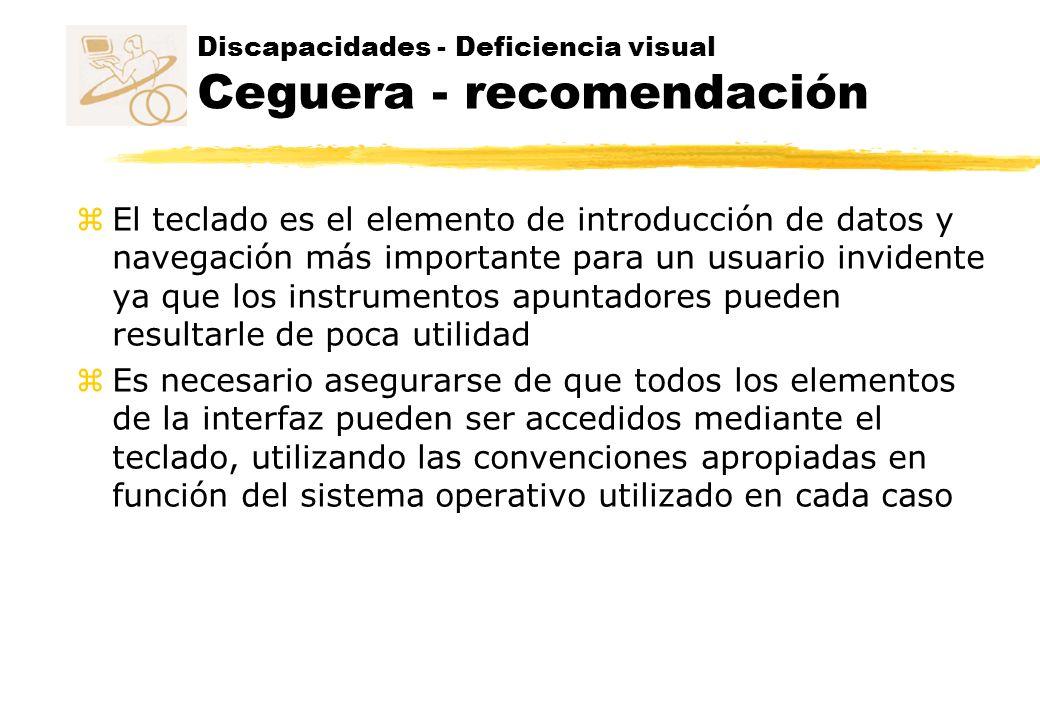Discapacidades - Deficiencia visual Ceguera - recomendación z El teclado es el elemento de introducción de datos y navegación más importante para un u