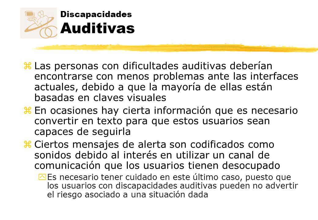 Discapacidades Auditivas z Las personas con dificultades auditivas deberían encontrarse con menos problemas ante las interfaces actuales, debido a que